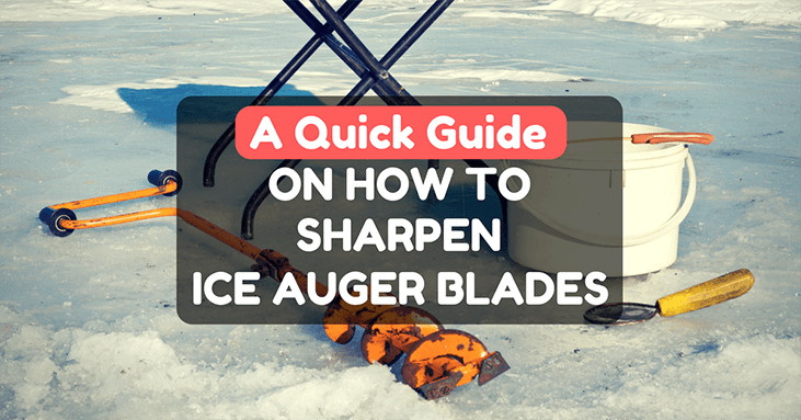 How To Sharpen Ice Auger Blades