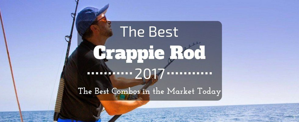 The best crappie rod 2017 the best combos in the market today for Best fishing times for today